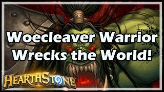 [Hearthstone] Woecleaver Warrior Wrecks the World!