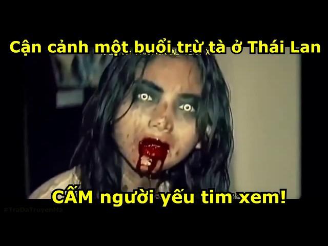 Cận cảnh một buổi trừ tà ở Thái Lan (yếu tim ko nên xem)!!!