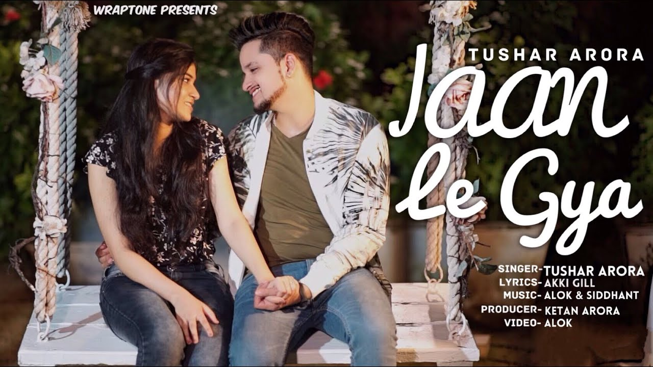 Download Song Jaan le gya By Tushar Arora | New Punjabi Song