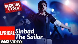 Lyrical: Sinbad The Sailor | Rock On | Farhan Akhtar, Raman Mahadevan | Shankar-Ehsaan-Loy - Download this Video in MP3, M4A, WEBM, MP4, 3GP