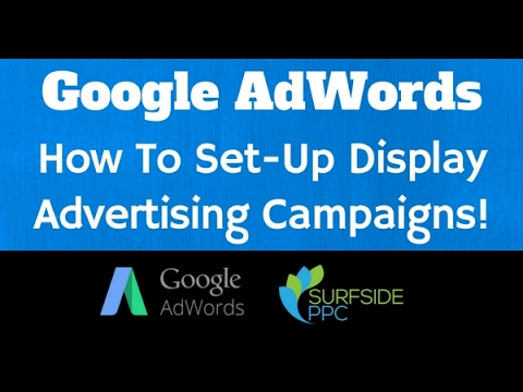 How To Set Up Google AdWords Display Advertising Campaigns - Surfside PPC