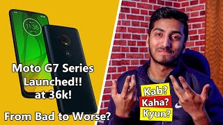 Moto G7 Series Launched!! Moto G7, G7 Play, G7 Power, G7 Plus!! From Bad to Worse?