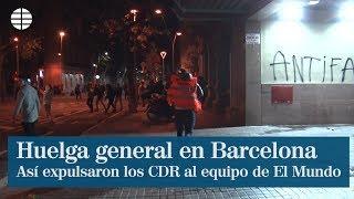Así expulsaron a EL Mundo los CDR de la huelga de Barcelona