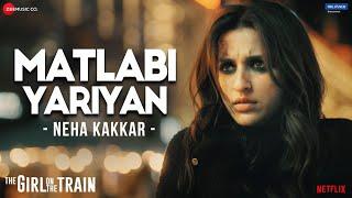Matlabi Yariyan - The Girl On The Train | Parineeti Chopra | Neha Kakkar | Vipin Patwa | Kumaar