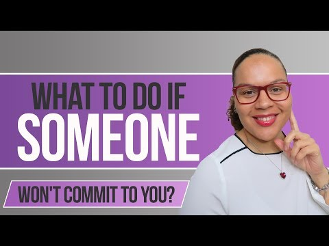What to do if someone won't commit to you