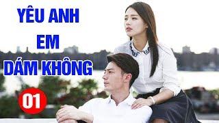 Yêu Anh Em Dám Không - Tập 1| Phim Tình Cảm Trung Quốc Mới Hay Nhất 2020 - Thuyết Minh