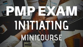 PMP Exam INITIATING Process Group