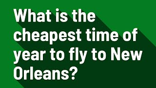 What is the cheapest time of year to fly to New Orleans?