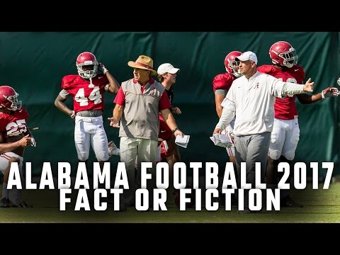 Alabama Football 2017: Fact or Fiction