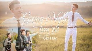 GIỌNG NGHỆ TÌM VỀ | GIA HUY SINGER | MV OFFICIAL