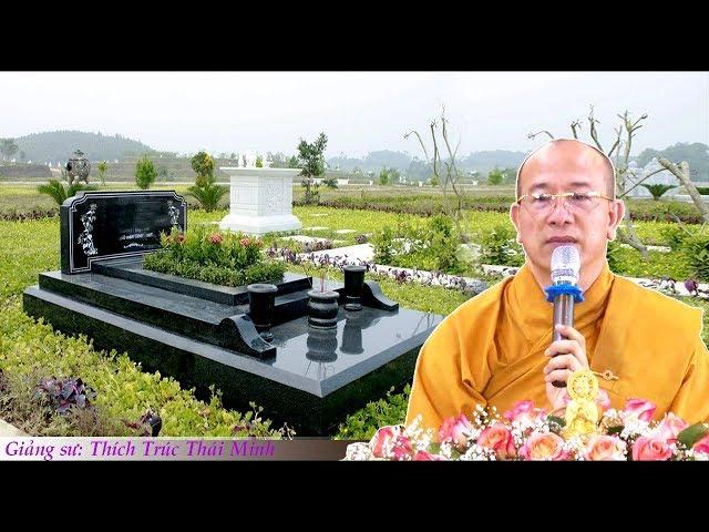 Chọn HƯỚNG ĐẶT MỘ Thế Nào Đem Lại Phúc Phần Cho Con Cháu? – Thầy Thích Trúc Thái Minh