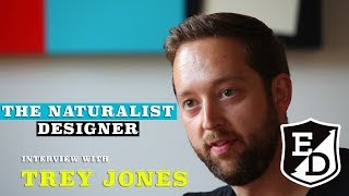 THE NATURALIST DESIGNER- TREY JONES INTERVIEW- FURNITURE DESIGNER AND INTERIOR SPACE  DESIGNER