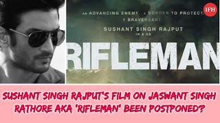 Sushant Singh Rajput's film on Jaswant Singh Rathore aka 'Rifleman' been postponed?