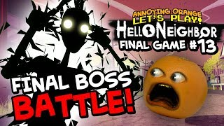 Hello Neighbor #13: FINAL BOSS BATTLE! [Annoying Orange Plays]