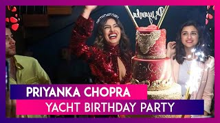 Inside Pictures of Priyanka Chopra's Birthday Party on a Yacht With Nick Jonas, Parineeti & Others