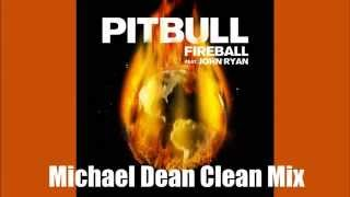 Fireball (Completely Clean Mix) By Pitbull (feat. John Ryan)