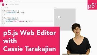 p5.js Web Editor with Cassie Tarakajian