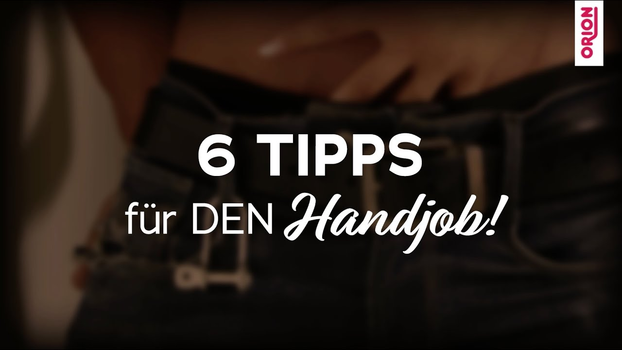6 Tipps für den perfekten Handjob