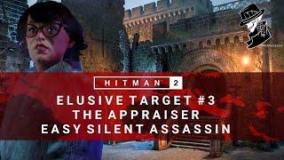 HITMAN 2   Elusive Target #3   The Appraiser   Easy Silent Assassin   Walkthrough