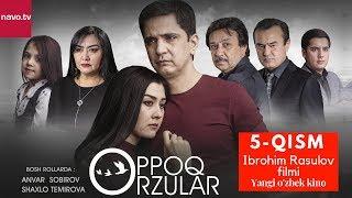 Oppoq orzular (uzbek serial)   Оппоқ орзулар (узбек сериал) - 5-qism