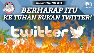 BERGUNJING - Berharap Itu ke Tuhan Bukan Twitter!