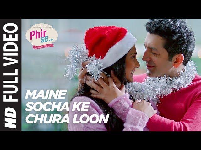Maine Socha Ke Chura Loon Full Video Song HD | PHIR SE Movie Songs | Arijit Singh