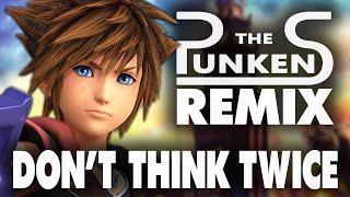 Don't Think Twice REMIX (Full Version) - Kingdom Hearts 3