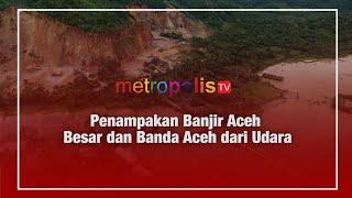 Video Penampakan Banjir Aceh Besar dan Banda Aceh dari Udara