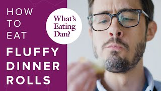 How To Transform Flour And Water Into The Fluffiest Dinner Rolls| Whats Eating Dan?