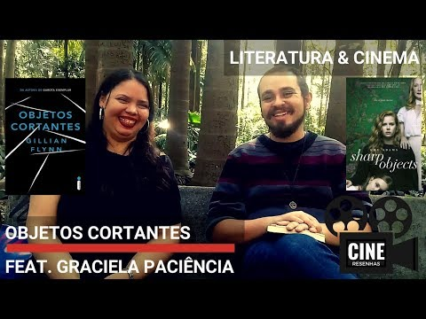 OBJETOS CORTANTES | feat. GRACIELA PACIÊNCIA| Gillian Flynn & Vallée | LITERATURA & CINEMA #2