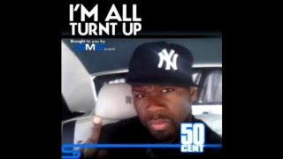50 Cent - Im All Turnt Up