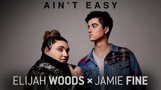 Elijah Woods X Jamie Fine   Ain't Easy