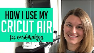 How I Use My CRICUT AIR For CARDMAKING! Cricut Series Part 1