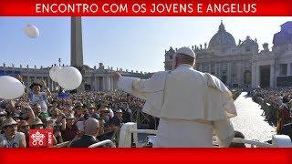 Papa Francisco - Encontro com os Jovens e Angelus
