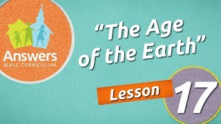 The Age of the Earth | Answers Bible Curriculum: Lesson 17