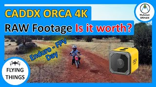 Flying Things #5 CADDX ORCA 4K FPV CAMERA RAW FOOTAGE MUST SEE BEFORE BUYING. ENDURO FPV DAY