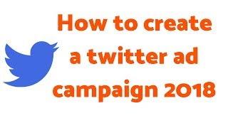 How to create a twitter ad campaign 2018