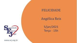 Felicidade – Angélica Reis – 5/01/2021