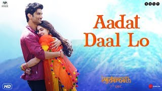 Kedarnath | Aadat Daal Lo | Sushant Singh Rajput | Sara Ali
