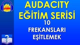 Audacity 10 - Frekansları Eşitlemek
