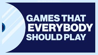 Games That Everybody Should Play