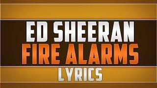 Ed Sheeran- Fire Alarms Lyrics