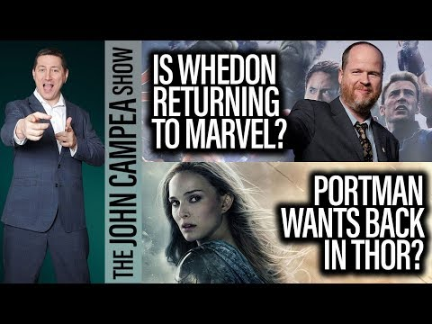 Is Joss Whedon Returning To Marvel? Natalie Portman Wants Back In Thor? - The John Campea Show