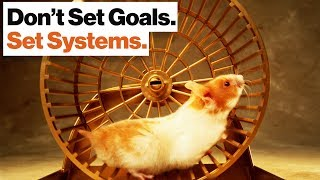 Goal Setting Is a Hamster Wheel. Learn to Set Syst...