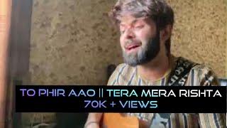 Toh Phir Aao || Tera Mera Rishta || Vahaj Hanif   - YouTube