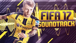 OFFICIAL FIFA 17 SOUNDTRACK & SONG LIST!