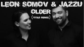 Leon Somov & Jazzu - Older (Titas remix)