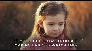 If Your Child Has Trouble Making Friends, Watch This