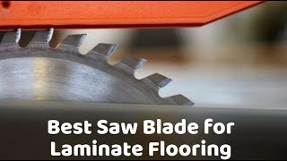 Best Saw Blade for Laminate Flooring - Top Picks of 2019