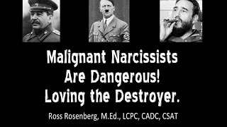Malignant Narcissists Are Dangerous! Loving the Destroyer. Narcissism Expert R. Rosenberg